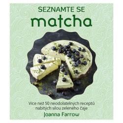 Seznamte se Matcha - Více než 50 neodolatelných receptů nabitých silou zeleného čaje